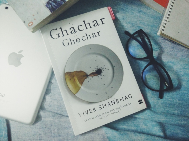 """Words after all are nothing by themselves. They burst into meaning only in the minds they've entered"" – My thoughts on Ghachor Ghochar by Vivek Shanbhag (Spoiler free)"