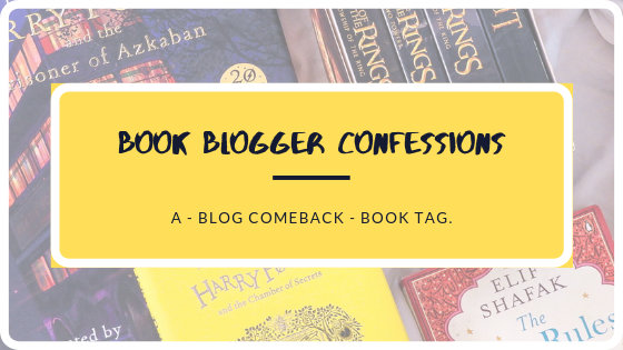 Blog Comeback: Book Blogger Confessions Tag!
