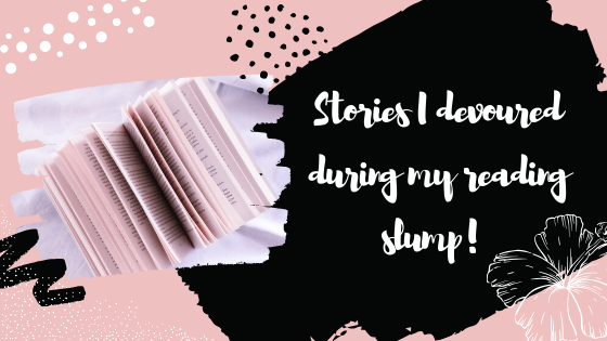 Stories I devoured during my reading slump!